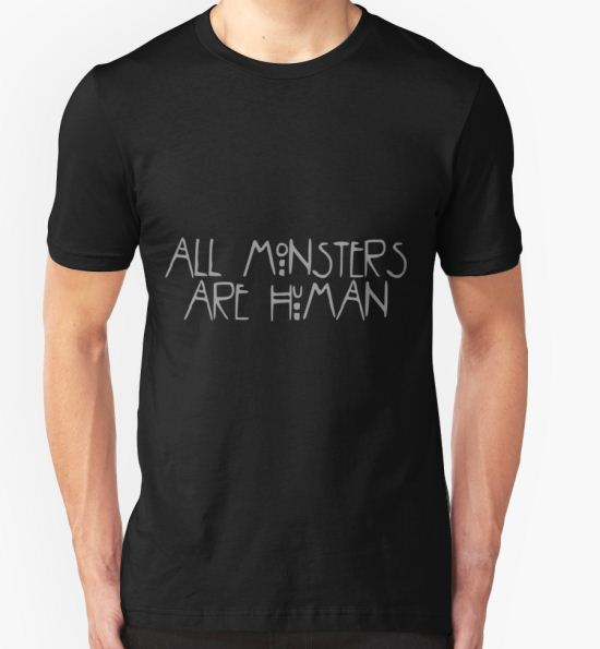 """""""All monsters are human"""" - American Horror Story T-Shirt by alexandra89 T-Shirt"""
