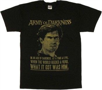 Army of Darkness Ash When the World Needed a Hero What it Got Was Him T-Shirt