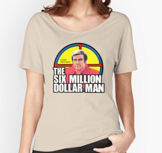 Six Million Dollar Man Women's Relaxed Fit T-Shirt by superiorgraphix T-Shirt