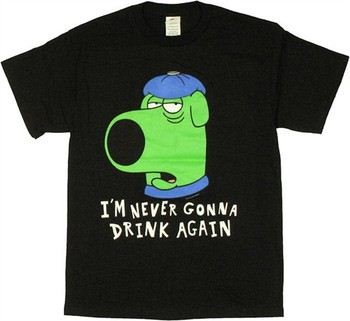 Family Guy Brian Hangover I'm Never Gonna Drink Again T-Shirt