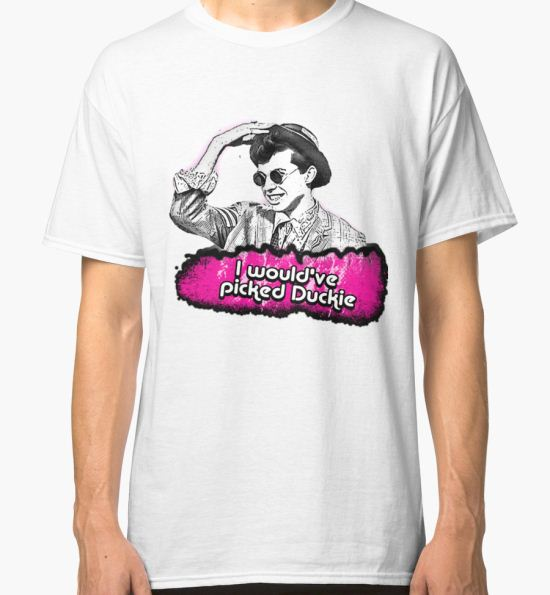 'I would've picked Duckie' Classic T-Shirt by MishaHead T-Shirt