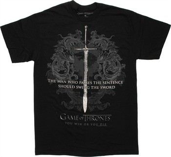 Game of Thrones The Man Who Passes the Sentence Should Swing the Sword T-Shirt