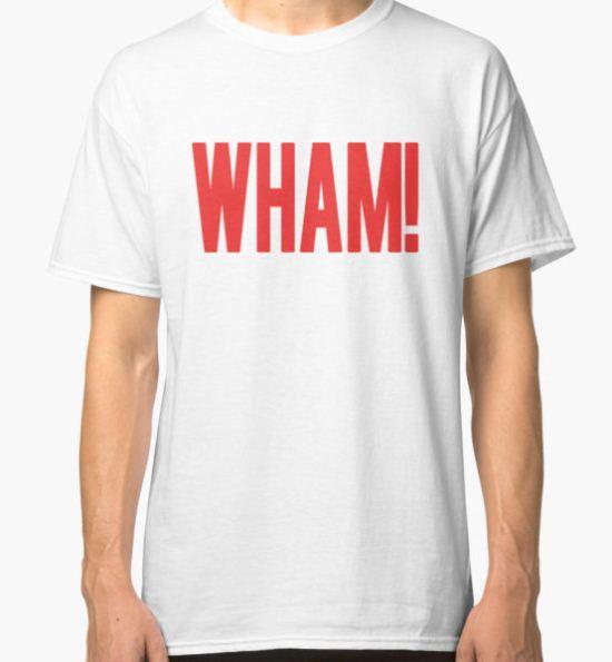 Wham! Classic T-Shirt by buythesethings T-Shirt