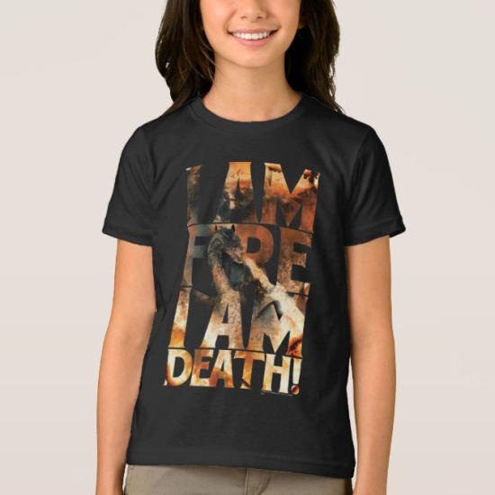 I Am Fire I Am Death! T-Shirt