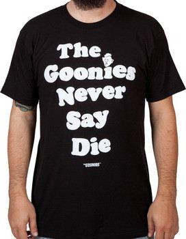 The Goonies Never Say Die Shirt