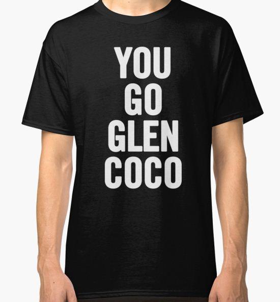 'You Go Glen Coco (White)' Classic T-Shirt by sergiovarela T-Shirt