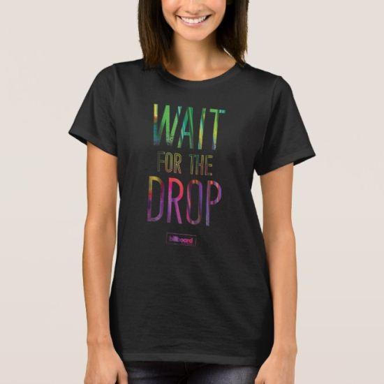 Wait For The Drop T-Shirt