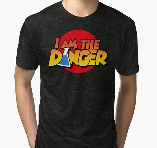 I Am the Danger Tri-blend T-Shirt by tonqua T-Shirt