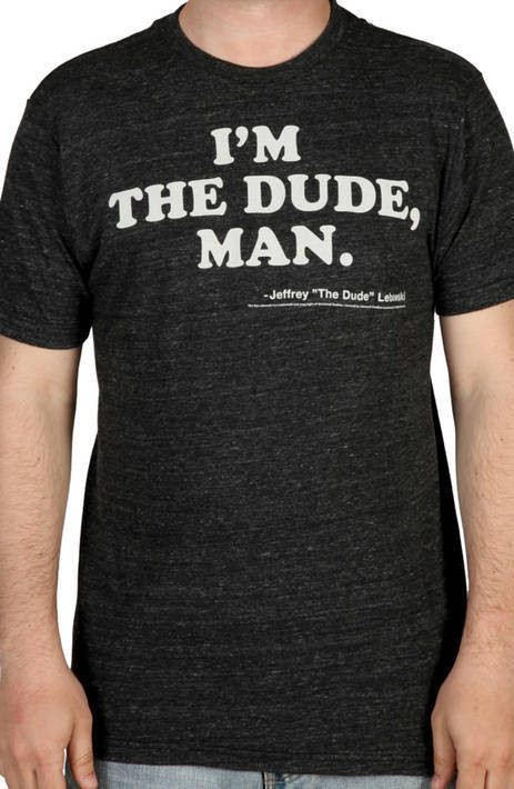 Im the Dude Man Shirt