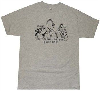 Goonies I Only Dropped You Once...Maybe Twice T-Shirt