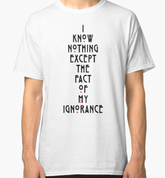 I know nothing except the fact of my ignorance Classic T-Shirt by bigsermons T-Shirt