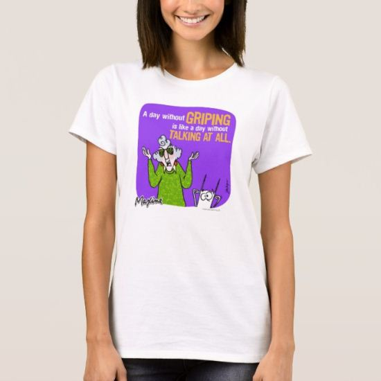 Maxine A Day Without Griping T-Shirt