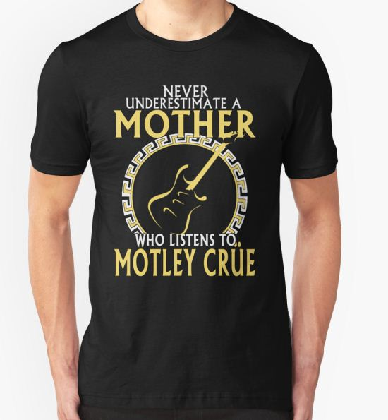 'Mom - Never Underestimate Mother Who Listen To Motley Crue' T-Shirt by Patricia J Derrick T-Shirt