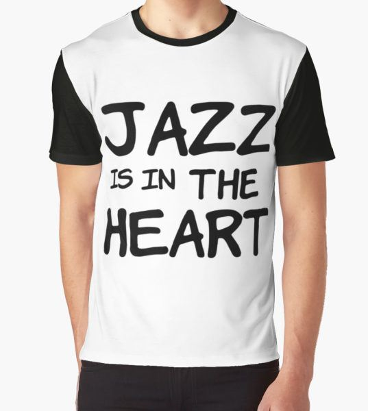 cool jazz is in the heart music t shirts Graphic T-Shirt by MrAnthony88 T-Shirt