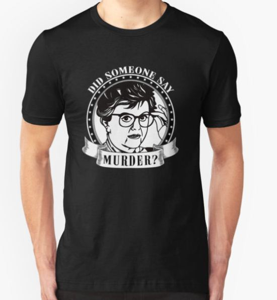 DID SOMEONE SAY MURDER - JESSICA FLETCHER MURDER SHE WROTE T-Shirt by funkythings T-Shirt
