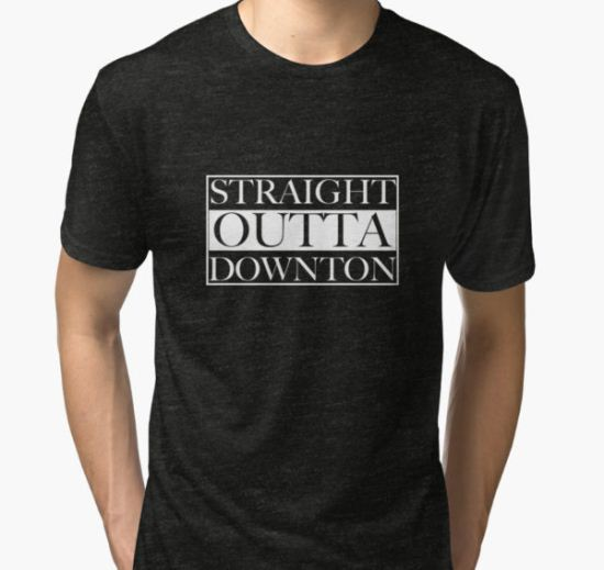 Straight Outta Downton Tri-blend T-Shirt by gdtaylor T-Shirt