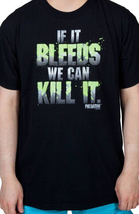 If It Bleeds We Can Kill It Shirt