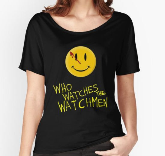 Who Watches the Watchmen and smile   Women's Relaxed Fit T-Shirt by Bullis93 T-Shirt