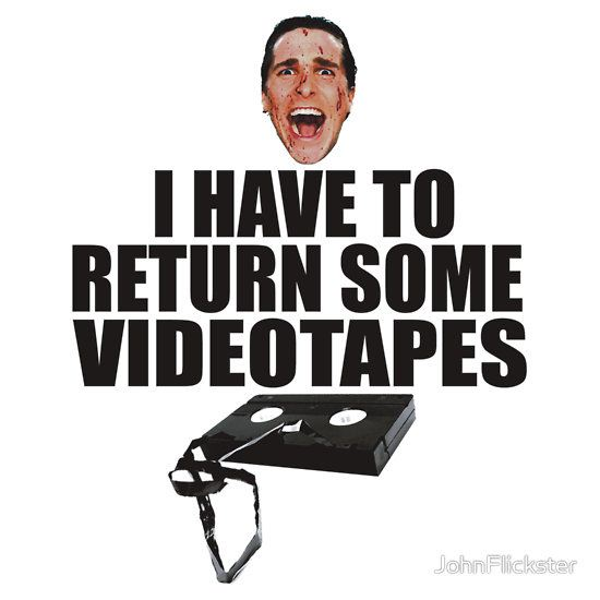 American Psycho - I have to Return Some Videotapes by JohnFlickster T-Shirt