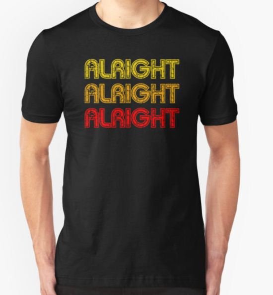 Dazed And Confused - Alright Alright Alright T-Shirt by movie-shirts T-Shirt
