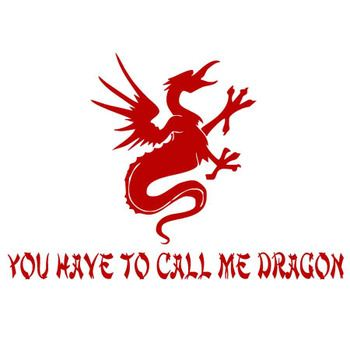 You Can Call Me Dragon T-shirt