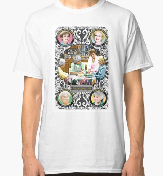 Golden Girls. Blanche, Rose, Dorothy and Sophia. Classic T-Shirt by unclegertrude T-Shirt