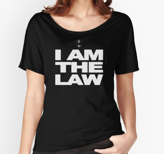 I am the Law! Women's Relaxed Fit T-Shirt by BradleyF T-Shirt