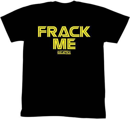 BattleStar Galactica Frack Me T-shirt