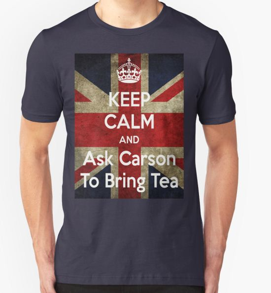 'Keep Calm and Ask Carson To Bring Tea' T-Shirt by frogcreek T-Shirt