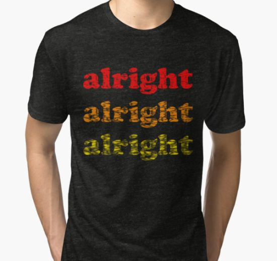 Alright Alright Alright - Matthew McConaughey : Black Tri-blend T-Shirt by ZSBakerStreet T-Shirt