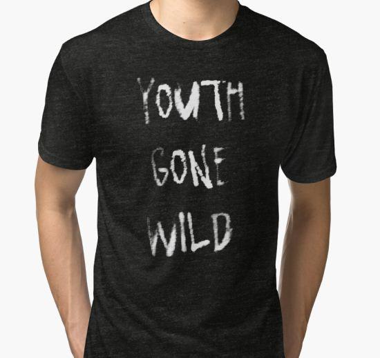 Youth gone wild Tri-blend T-Shirt by drgz T-Shirt