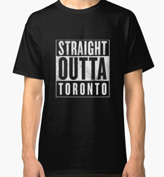 Straight Outta Toronto Classic T-Shirt by wearz T-Shirt