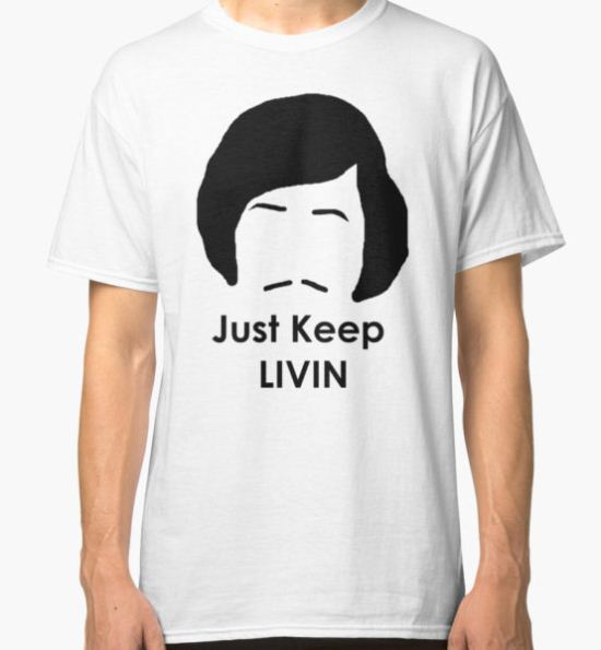 Just Keep Livin Classic T-Shirt by AvackDesigns T-Shirt