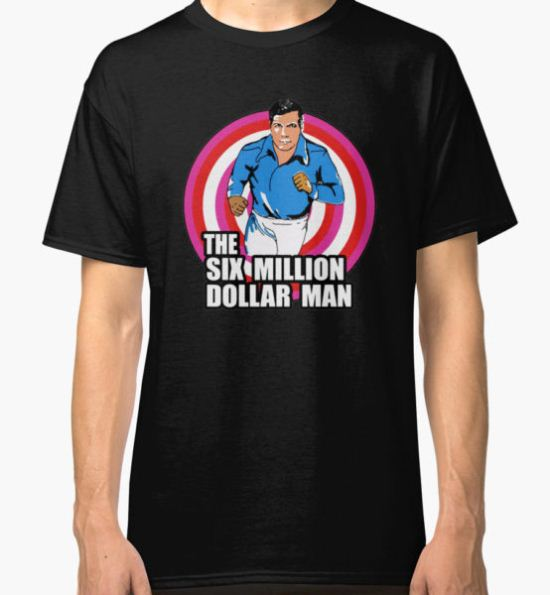 the six million dollar man Classic T-Shirt by fromyesteryes T-Shirt