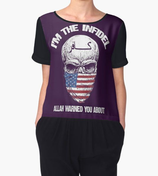 I am the infidel allah warned you about Women's Chiffon Top by BboyBarsir T-Shirt