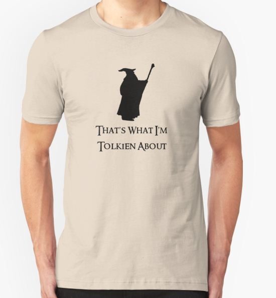 That's What I'm Tolkien About T-Shirt by Anglofile T-Shirt