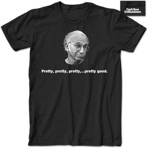 Curb Your Enthusiasm Pretty Good Black Adult T-shirt
