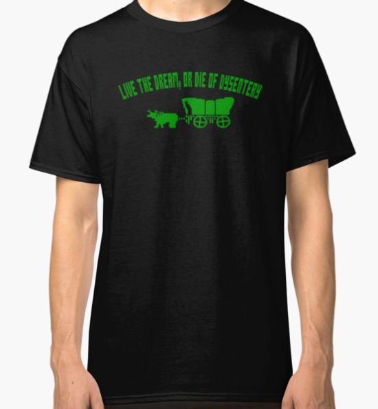 THE OREGON TRAIL - LIVE THE DREAM OR DIE OF DYSENTERY (2) Classic T-Shirt by SUPER-TEES T-Shirt