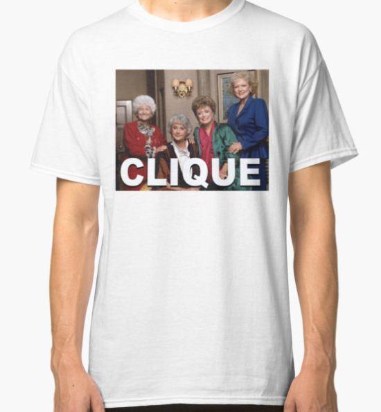 Golden Girls Clique Classic T-Shirt by harasjohnson T-Shirt