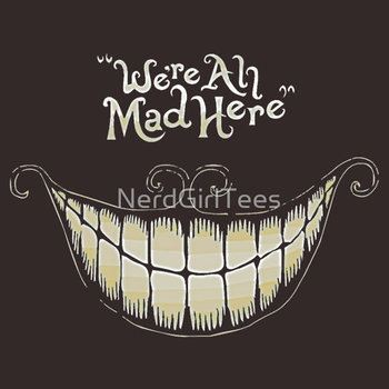 We're All Mad Here, Cheshire Cat, Alice in Wonderland