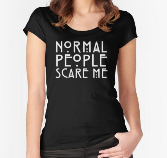 Normal People Scare Me Women's Fitted Scoop T-Shirt by FizzBang T-Shirt