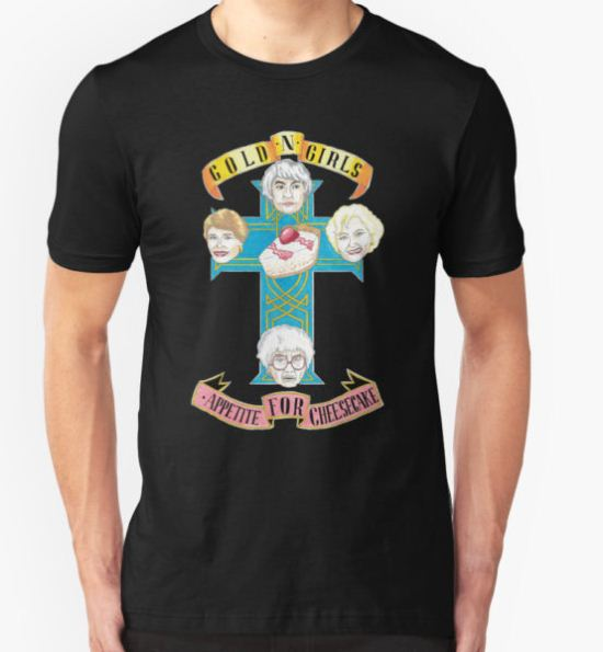 """Gold N Girls """"Appetite for Cheesecake"""" Shirt T-Shirt by BeaADay T-Shirt"""