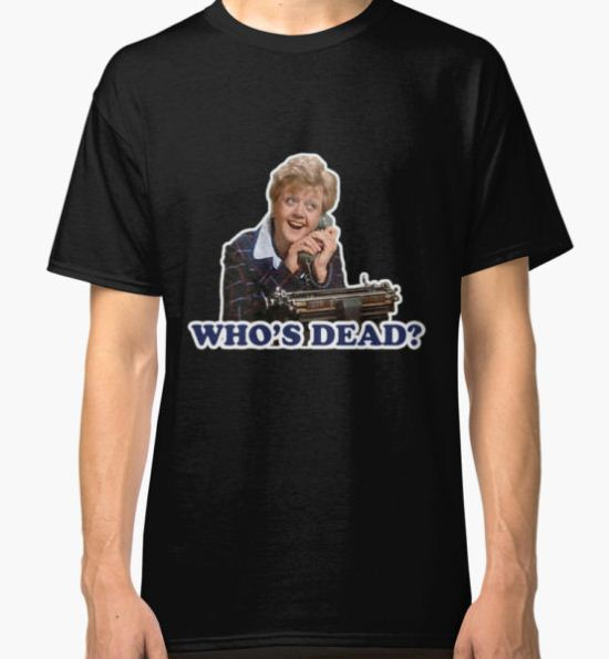 Who's dead? Murder she wrote Classic T-Shirt by PKpaperkitty T-Shirt