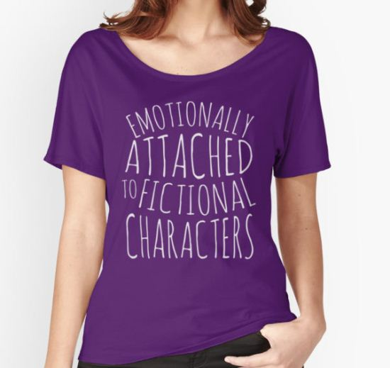 emotionally attached to fictional characters #white Women's Relaxed Fit T-Shirt by FandomizedRose T-Shirt