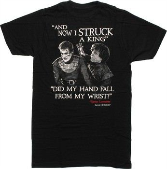 Game of Thrones Tyrion Joffrey Now I Struck a King Did My Hand Fall From My Wrist BW T-Shirt Sheer