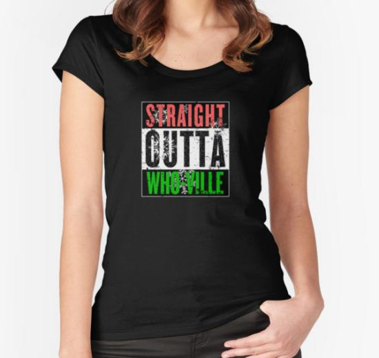 Straight Outta Who-Ville Women's Fitted Scoop T-Shirt by pakaku T-Shirt