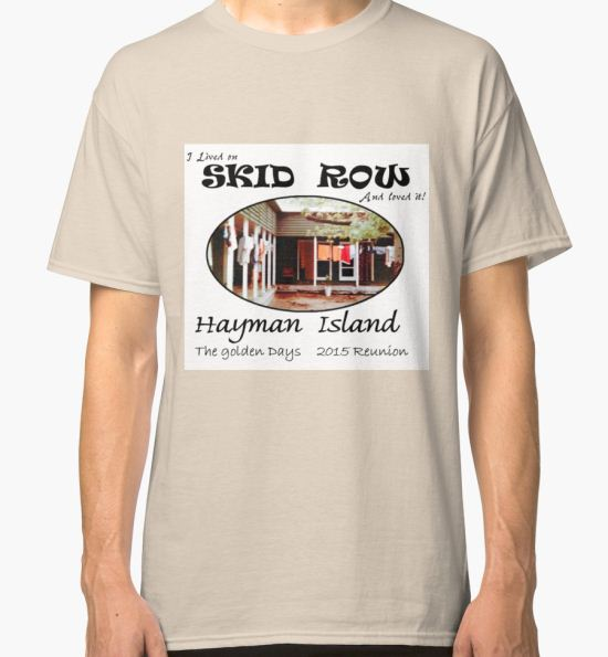 Hayman Island 2015 reunion T. I lived on SKID ROW and loved it! Classic T-Shirt by pushka3 T-Shirt