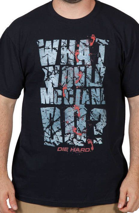 What Would McClane Do Shirt