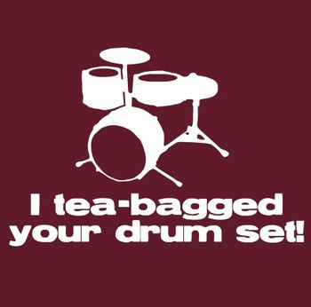I Teabagged Your Drum Set T-shirt