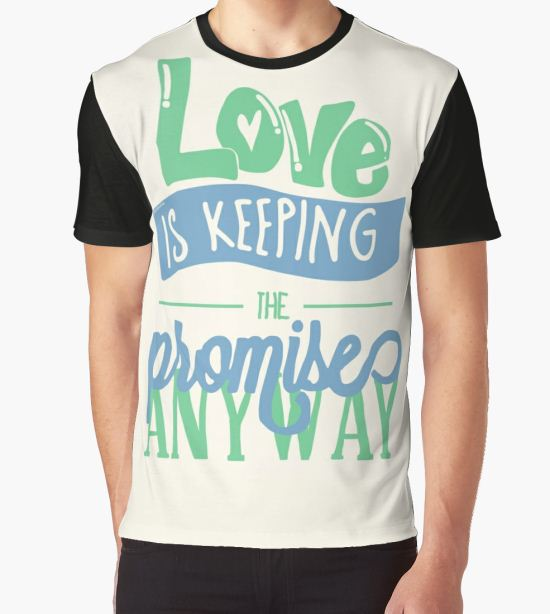 'LOVE IS KEEPING THE PROMISE ANYWAY' Graphic T-Shirt by whoviandrea T-Shirt